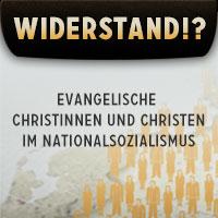 Widerstand!? - Evangelische Christinnen und Christen im Nationalsozialismus